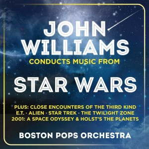 BOSTON POPS ORCHESTRA, JOHN WILLIAMS-JOHN WILLIAMS CONDUCTS MUSIC FROM STAR WARS