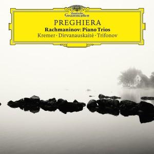 GIDON KREMER, DANIIL TRIFONOV, GIEDRE DIRVANAUSKAITE-PREGHIERA - RACHMANINOV PIANO TRIOS