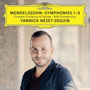 CHAMBER ORCHESTRA OF EUROPE, YANNICK NÉZET-SÉGUIN-MENDELSSOHN SYMPHONIES 1-5