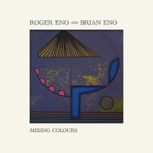 ROGER ENO, BRIAN ENO-MIXING COLOURS
