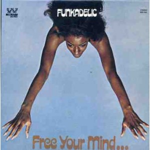 FUNKADELIC-FREE YOUR MIND AND YOUR ASS WILL FOLLOW