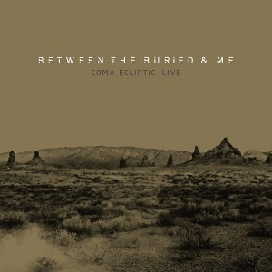 BETWEEN THE BURIED AND ME-COMA ECLIPTIC LIVE