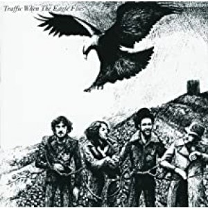 TRAFFIC-WHEN THE EAGLE FLIES