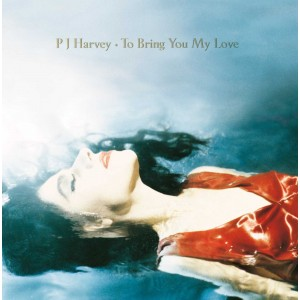 PJ HARVEY-TO BRING YOU MY LOVE