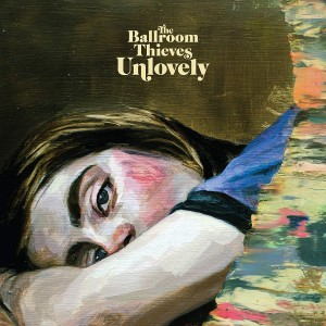 BALLROOM THIEVES-UNLOVELY
