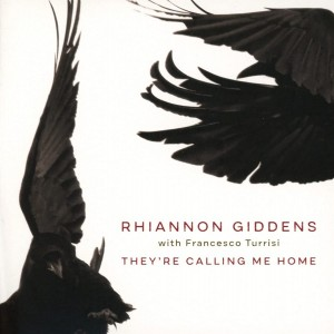 RHIANNON GIDDENS-THEY´RE CALLING ME HOME (WITH