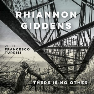 RHIANNON GIDDENS-THERE IS NO OTHER