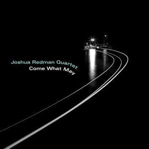 JOSHUA REDMAN QUARTET-COME WHAT MAY