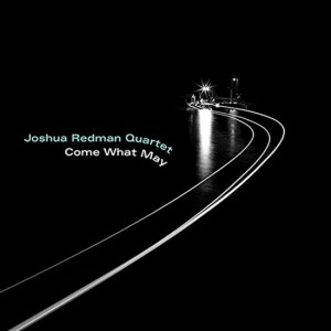 JOSHUA REDMAN QUARTET-COME WHAT MAY