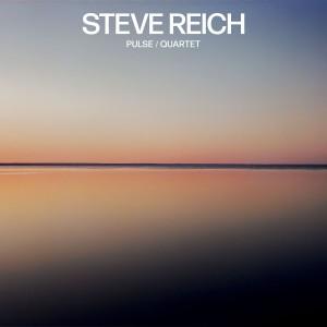 STEVE REICH-PULSE/QUARTET