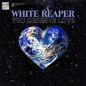 WHITE REAPER-YOU DESERVE LOVE