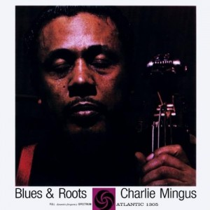 CHARLES MINGUS-BLUES AND ROOTS