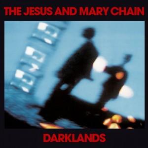 JESUS AND MARY CHAIN-DARKLANDS