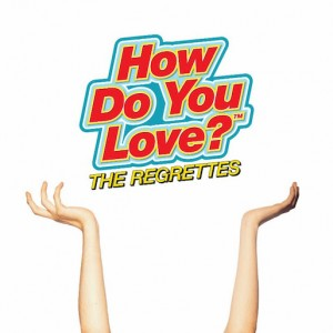 REGRETTES-HOW DO YOU LOVE?