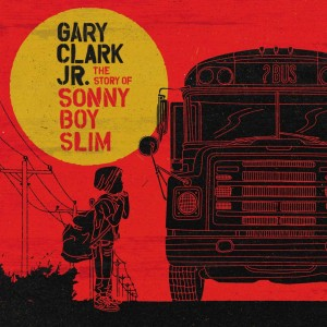 GARY CLARK JR.-THE STORY OF SONNY BOY SLIM