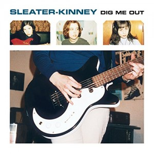 SLEATER-KINNEY-DIG ME OUT