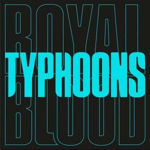 "ROYAL BLOOD-TYPHOONS (LTD 7"" SINGLE)"