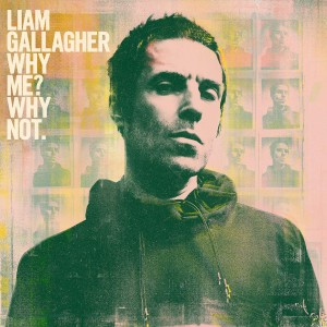 LIAM GALLAGHER-WHY ME? WHY NOT