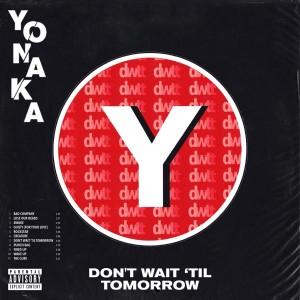 YONAKA-DON´T WAIT ´TIL TOMORROW