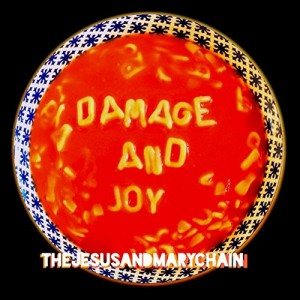 JESUS & MARY CHAIN-DAMAGE AND JOY