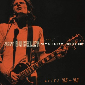 JEFF BUCKLEY-MYSTERY WHITE BOY