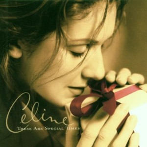 CELINE DION-THESE ARE SPECIAL TIMES
