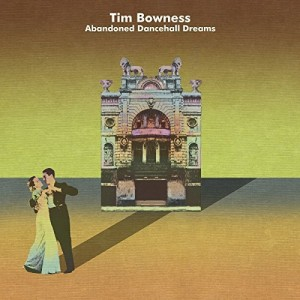 TIM BOWNESS-ABANDONED DANCEHALL DREAMS