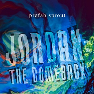 PREFAB SPROUT-JORDAN: THE COMEBACK