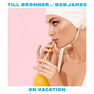TILL BRONNER & BOB JAMES-ON VACATION