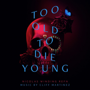 CLIFF MARTINEZ-TOO OLD TO DIE YOUNG OST