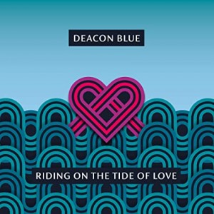 DEACON BLUE-RIDING ON THE TIDE OF LOVE