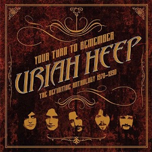 URIAH HEEP-YOUR TURN TO REMEMBER: THE DEFINITIVE ANTHOLOGY 1970-1990