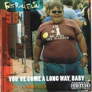 FATBOY SLIM-YOU´VE COME A LONG WAY BABY