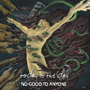 TODAY IS THE DAY-NO GOOD TO ANYONE