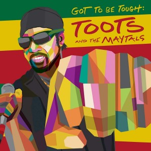 TOOTS & THE MAYTALS-GOT TO BE TOUGH