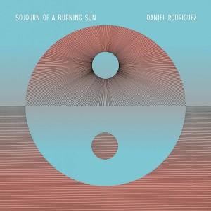 DANIEL RODRIGUEZ-SOJOURN OF A BURNING SUN