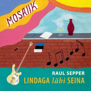 RAUL SEPPER-MOSAIIK: LINDAGA LÄBI SEINA (VINYL)