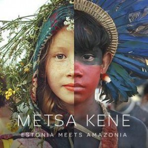 METSA KENE: ESTONIA MEETS AMAZONIA (BOOK + CD)