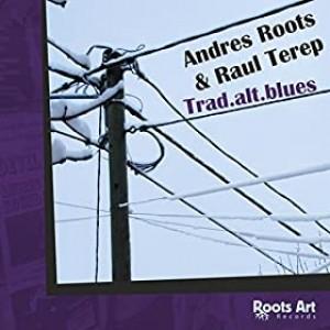 ANDRES ROOTS & RAUL TEREP-TRAD.ALT.BLUES