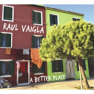 RAUL VAIGLA-A BETTER PLACE
