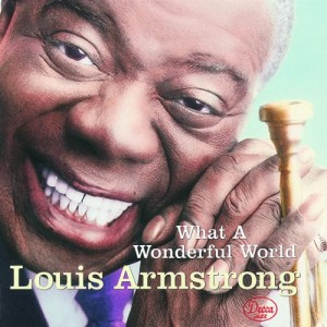 LOUIS ARMSTRONG-WHAT A WONDERFUL WORLD