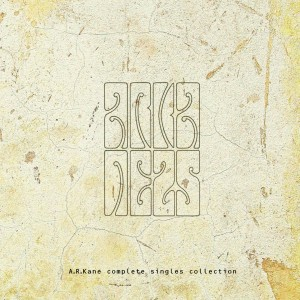 A.R.KANE-COMPLETE SINGLES COLLECTION