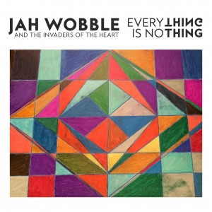 JAH WOBBLE-EVERYTHING IS NOTHING