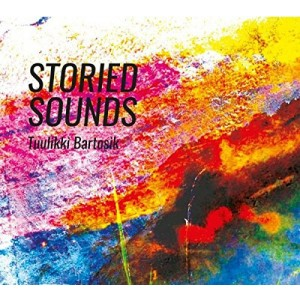 TUULIKKI BARTOSIK-STORIED SOUNDS