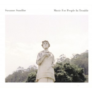 SUSANNE SUNDFOR-MUSIC FOR PEOPLE IN TROUBLE