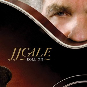 J.J. CALE-ROLL ON