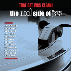 VARIOUS ARTISTS-THAT CAT WAS CLEAN!: THE MOD SIDE OF JAZZ