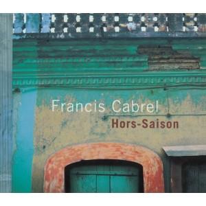 FRANCIS CABREL-HORS-SAISON