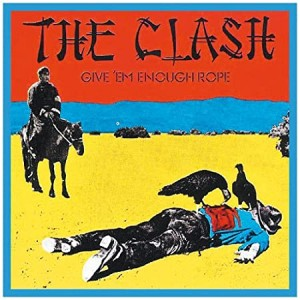 CLASH-GIVE EM ENOUGH ROPE