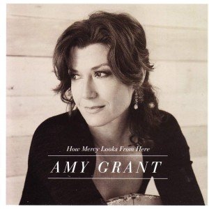 AMY GRANT-HOW MERCY LOOKS FROM HERE